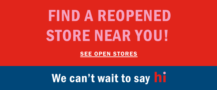 Find a reopened store near you